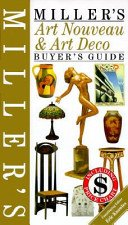 Miller's art nouveau & art deco buyer's guide / consultants, Judith and Martin Miller; contributing editor, Eric Knowles; project editors, Jo Wood, Lynn Bonnett.