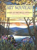 Art nouveau: spirit of the Belle Epoque / Susan A. Sternau.