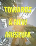 Towards a new museum / Victoria Newhouse.