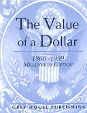 The value of a dollar: prices and incomes in the United States, 1860-1999 / edited by Scott Derks.