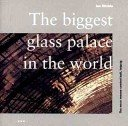 The biggest glass palace in the world / Ian Ritchie.