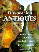 Discovering antiques: a guide to the world of antiques and collectibles / Eric Knowles.