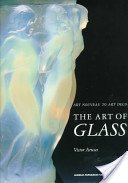 The art of glass: art nouveau to art deco / Victor Arwas, with contributions by Susan Newell.