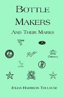 Bottle makers and their marks / Julian Harrison Toulouse.