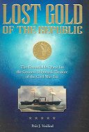 Lost gold of the Republic: the remarkable quest for the greatest shipwreck treasure of the Civil War era / Priit J. Vesilind.