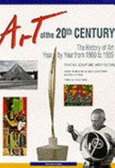 Art of the 20th century: a year-by-year chronicle of painting, architecture, and sculpture / under the direction of Jean-Louis Ferrier with the collaboration of Yann Le Pichon; English translation under the direction of Walter D. Glanze, Lisa Davidson.