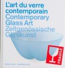 L'art du verre contemporain = Contemporary glass art = Zeitgenössische Glaskunst.