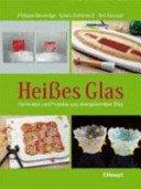 Heisses Glas: Techniken und Projekte aus ofengeformten Glas / Philippa Beveridge, Ignasi Doménech, Eva Pascual.