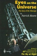 Eyes on the universe: the story of the telescope / by Patrick Moore.