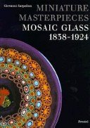 Miniature masterpieces: mosaic glass 1838-1924 / Giovanni Sarpellon.