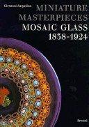 Miniature masterpieces: mosaic glass 1838-1924 / Giovanni Sarpellon.