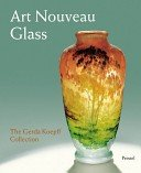 Art nouveau glass: the Gerda Koepff collection / edited by Helmut Ricke and Eva Schmitt, with contributions by Susanne Brenner, Brigitte Leonhardt and Nobuo Tsūji.