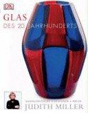 Glas des 20 Jahrhunderts / Judith Miller, mit Frankie Leibe und Mark Hill; fotografien von Graham Rae,... [et al.].