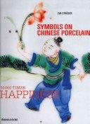 Symbols on Chinese porcelain: 10 000 times happiness / Eva Ströber; [photogr. Johan van der Veer; transl. Els Struiving].