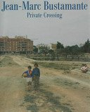 Jean-Marc Bustamante = [Jannu=Maruku · Byusutamonto]: private crossing / [text, Doris von Drathen, Taro Amano, Jean-Marc Bustamante].