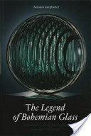 The legend of Bohemian glass: a thousand years of glassmaking in the heart of Europe / Antonín Langhamer.