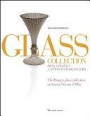Glass collection della Diageo a Santa Vittoria d'Alba = The Diageo glass collection at Santa Vittoria d'Alba / Rosa Barovier Mentasti; [traduzione testi: Elisabeth Poore].