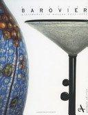 Art of the Barovier: glassmakers in Murano, 1866-1972 / essay by Attilia Dorigato; introduction by Dan Klein; edited by Marina Barovier; [translation, Amanda De Felice, Matthew McParland].