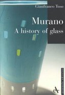 Murano: a history of glass / Gianfranco Toso.