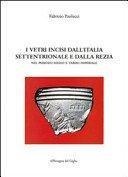 I vetri incisi dall'Italia settentrionale e dalla Rezia: nel periodo medio e tardo imperiale / Fabrizio Paolucci.