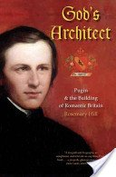 God's architect: Pugin and the building of romantic Britain / Rosemary Hill.