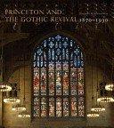 Princeton and the Gothic revival, 1870-1930 / Johanna G. Seasonwein.