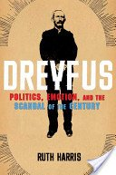 Dreyfus: politics, emotion, and the scandal of the century / Ruth Harris.
