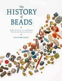 The history of beads: from 100,000 B.C. to the present / Lois Sherr Dubin; original photography by Kiyoshi Togashi.
