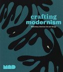 Crafting modernism: midcentury American art and design / Jeannine Falino, general editor; Jeannine Falino with Jennifer Scanlan, curators; with essays by Glenn Adamson... [et al.].