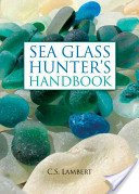 Sea glass hunter's handbook / C.S. Lambert.