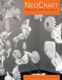 NeoCraft: modernity and the crafts / edited by Sandra Alfoldy.