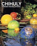 Chihuly garden installations / foreword by Mark McDonnell; essays by David Ebony and Tim Richardson.