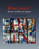 Who am I?: memoirs of William H. Oppliger / William H. Oppliger.