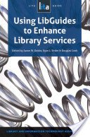 Using LibGuides to enhance library services / edited by Aaron W. Dobbs, Ryan L. Sittler, and Douglas Cook.
