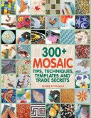 300+ mosaic tips, techniques, templates and trade secrets / Bonnie Fitzgerald.