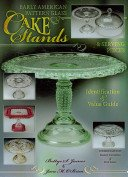 Early American pattern glass cake stands & serving pieces: identification & value guide / Bettye S. James & Jane M. O'Brien; coordinated by Danny Cornelius & Don Jones.