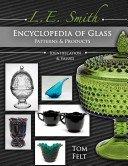 L.E. Smith encyclopedia of glass patterns & products: identification & values / Tom Felt; photography by Bob O'Grady.