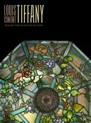 Louis Comfort Tiffany: treasures from the Driehaus Collection / David A. Hanks; essay by Richard H. Driehaus; photographs by John Faier.