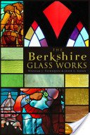 The Berkshire glass works / William J. Patriquin & Julie L. Sloan.