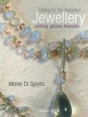 Designs for beaded jewellery using glass beads / Maria Di Spirito.