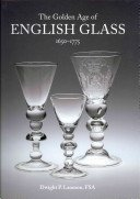 The golden age of English glass, 1650-1775 / Dwight P. Lanmon.