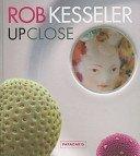 Up close / Rob Kesseler.