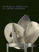 Jacques Le Chevallier, 1896-1987: la lumière moderne / sous la direction de Jean-François Archieri.