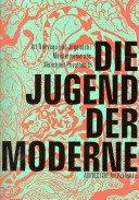 Die Jugend der Moderne: Art Nouveau und Jugendstil Meisterwerke aus Münchner Privatbesitz / herausgegeben von Margot Th. Brandlhuber und Michael Buhrs; mit Beiträgen von Margot Th. Brandlhuber... [et al.].