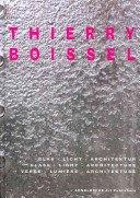 Thierry Boissel: Glas, Licht, Architektur = Glass, light, architecture = Verre, lumière, architecture / Herausgeber, Florian Hufnagl; Texte, Carlo Baumschlager... [et al.].