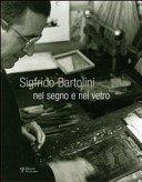 Sigfrido Bartolini: nel segno e nel vetro / a cura di Giulia Ballerini.