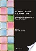 Glassblock and architecture: evoluzione del vetromattone e recenti applicazioni / Rossella Corrao; con un saggio di Dietrich Neumann.