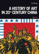 A history of art in 20th-Century China / Lü Peng; [translation Bruce Gordon Doar].