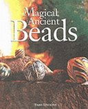 Magical ancient beads: from the collection of Ulrich J. Beck / text by Jamey D. Allen; with contributions by Sumarah Adhyatman... [et al.]; photographs by Christopher Leggett.