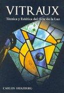 Vitraux: técnica y estética del arte de la luz / Carlos Herzberg.